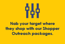 Nab your target where they shop with our Shopper Outreach packages.