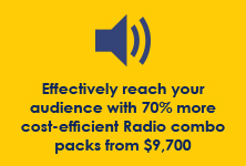 Effectively reach your audience with our 70% more cost-efficient Radio combo packs. 45 spots from $9,700.